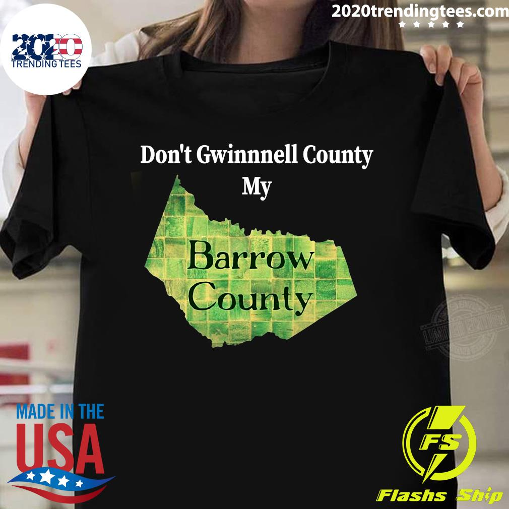 Don't Gwinnett County My Barrow County Shirt