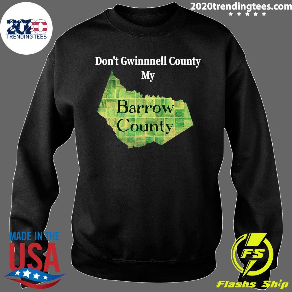 Don't Gwinnett County My Barrow County Shirt Sweater