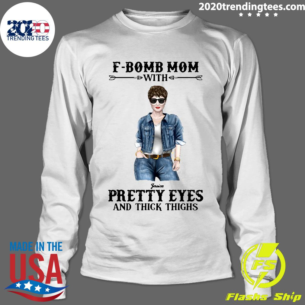 F-Bomb Mom With Pretty Eyes And Thick Thighs Shirt Longsleeve