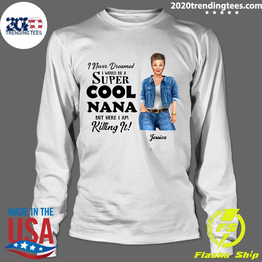 I Never Dreamed I Would Become A Super Cool Grandma Personalized Shirt Longsleeve