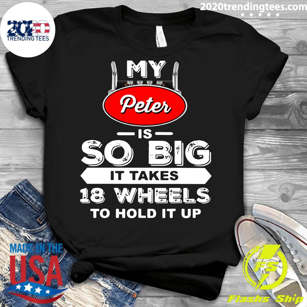 My Peter Is So Big It Takes 18 Wheels To Hold It Up Shirt Ladies tee