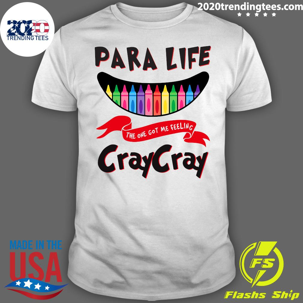 Official Para Life The One Got Me Feeling Craycray T-shirt