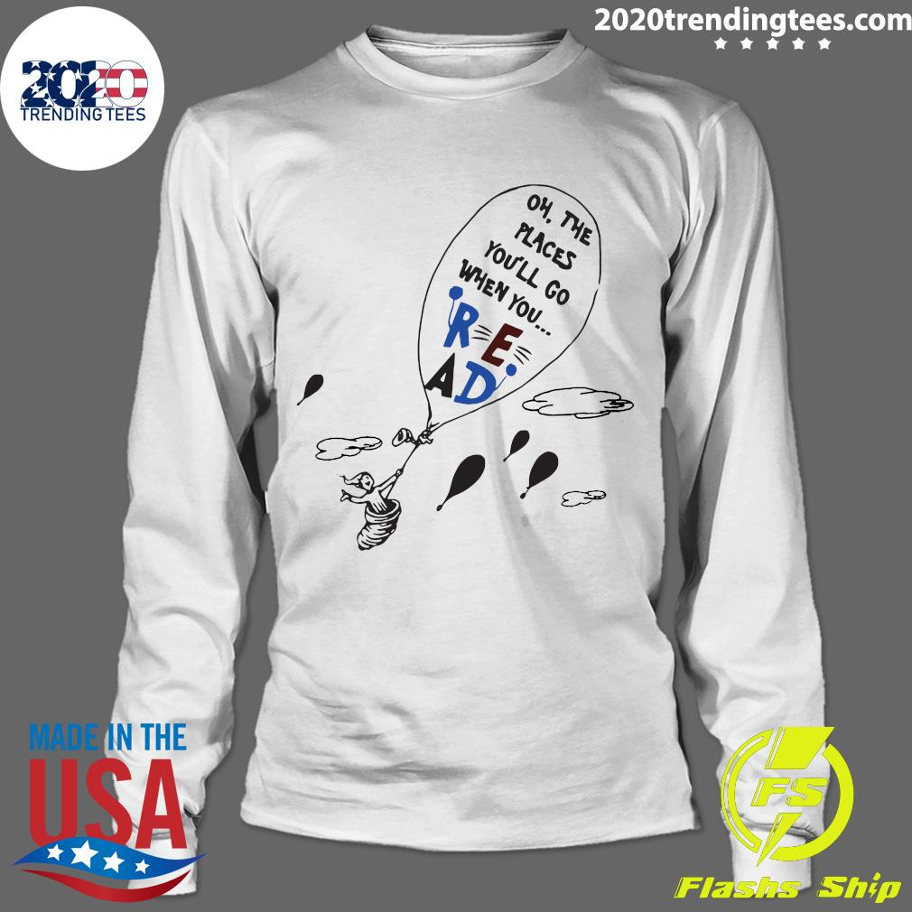 Read Oh The Places You'll Go When You Hot Air Balloon Shirt Longsleeve