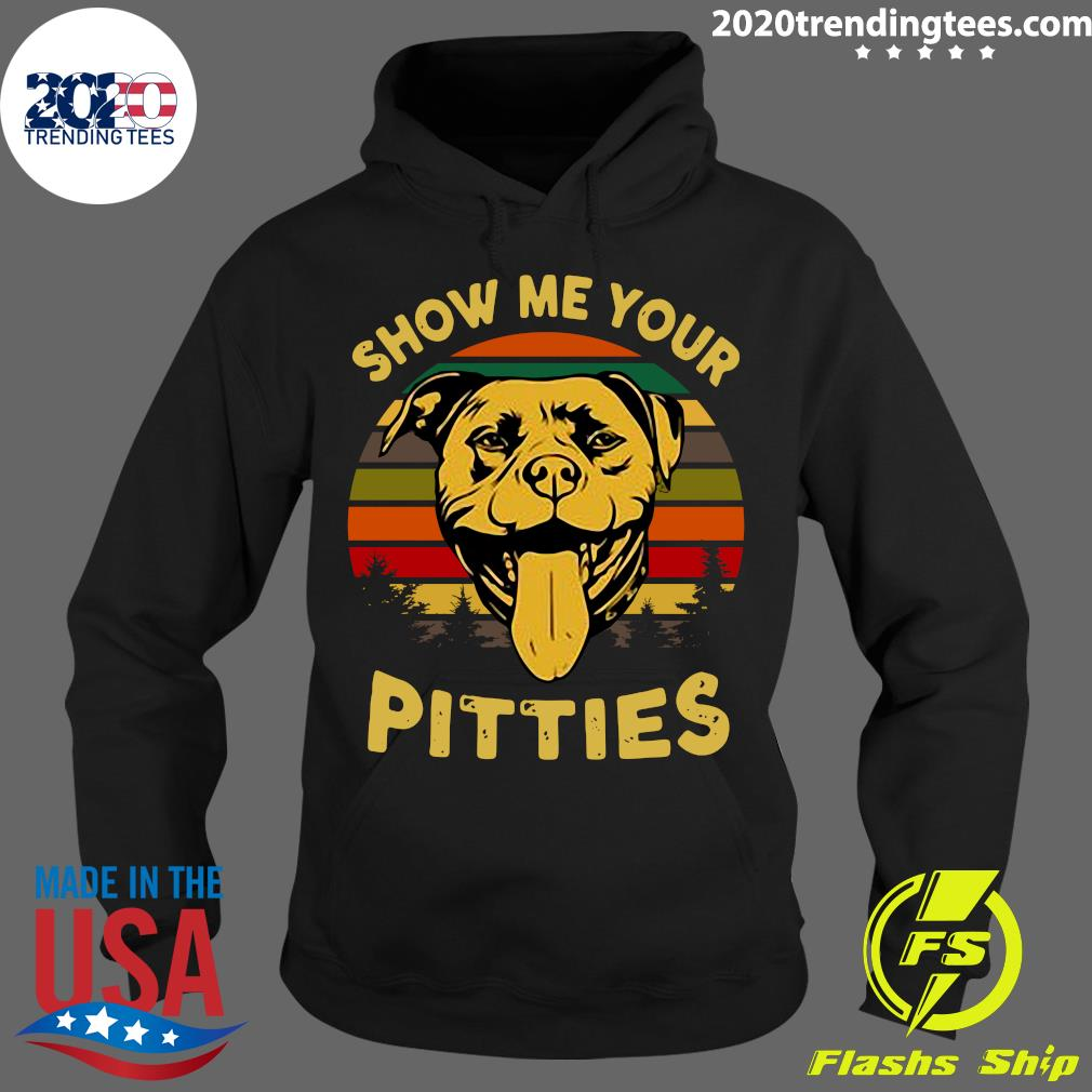 Show Me Your Pitties Pitbull Bully And Bulldog Lovers Shirt Hoodie