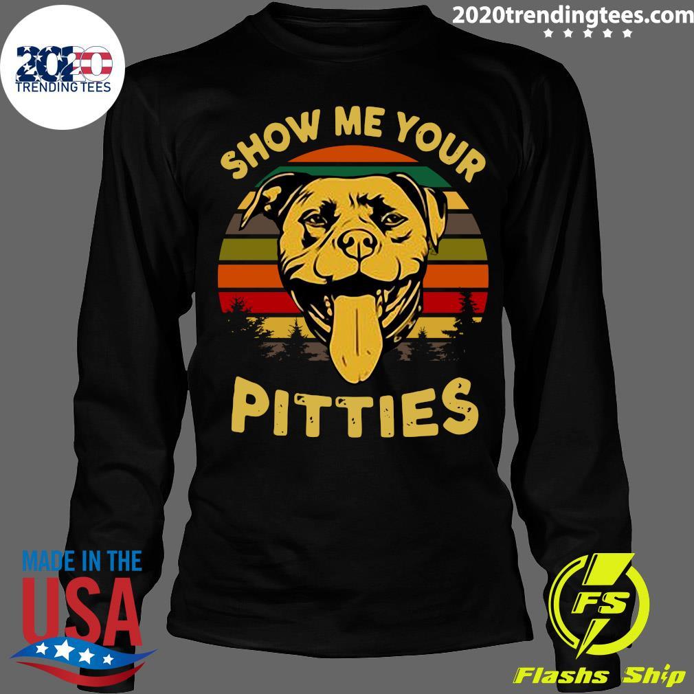 Show Me Your Pitties Pitbull Bully And Bulldog Lovers Shirt Longsleeve