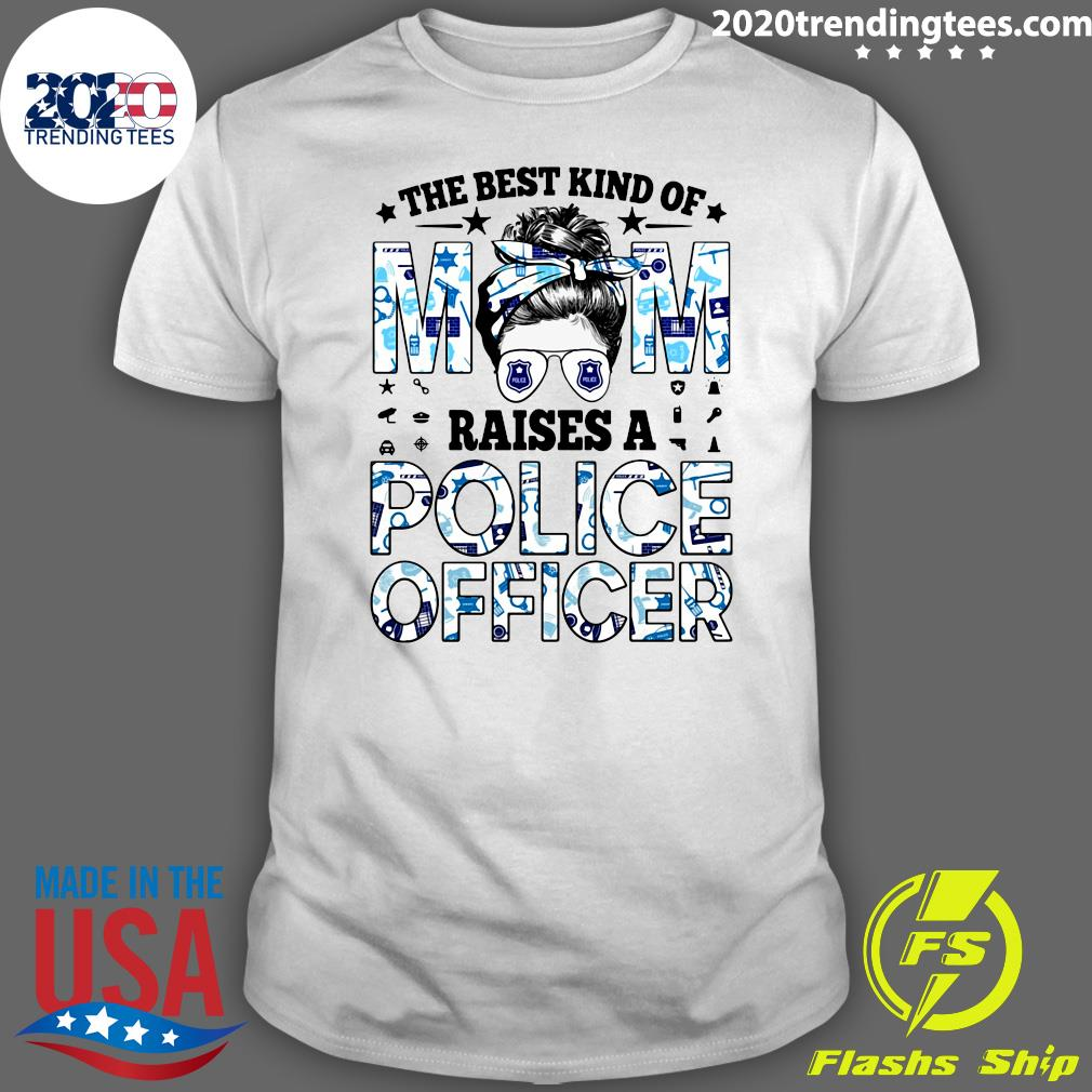 The Best Kind Of Mom Raises A Police Officer Shirt
