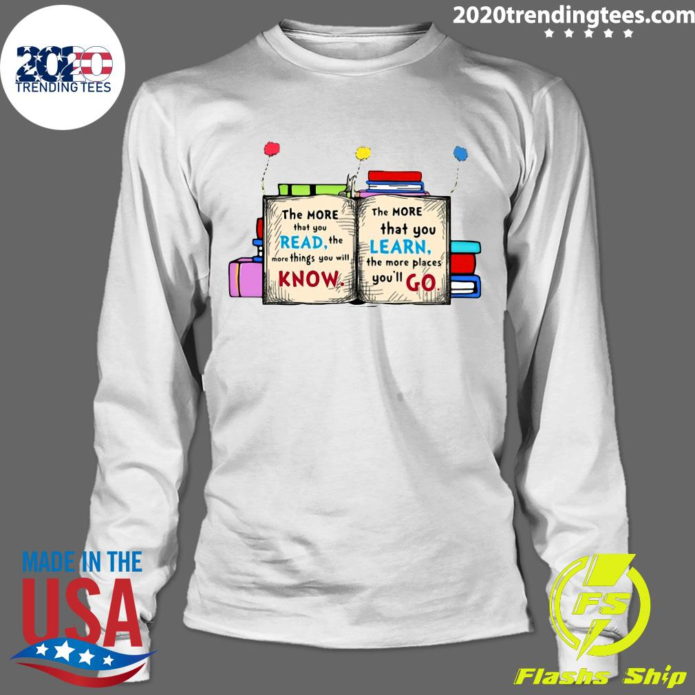 The More That You Read The More Things You Will Know Shirt Longsleeve