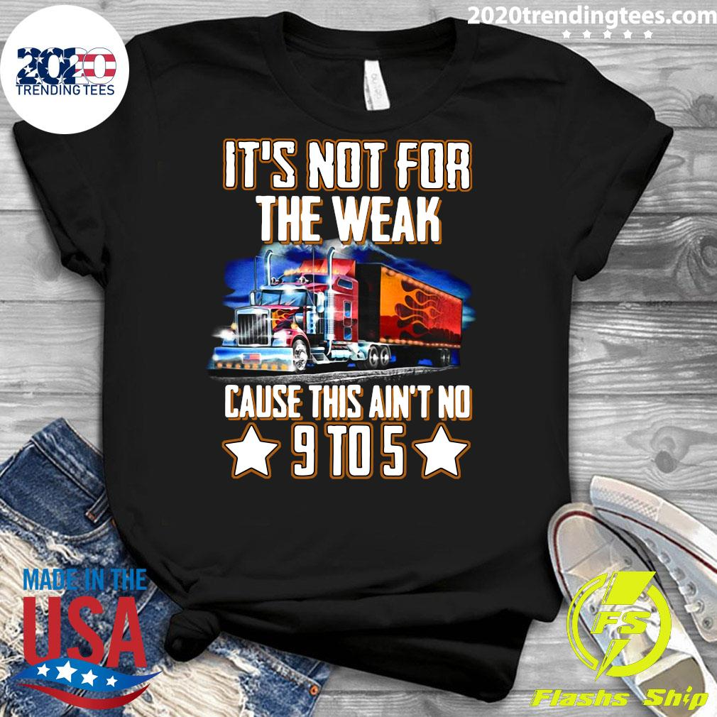 Trucker It's Not For The Weak Cause This Ain't No 9 To 5 Shirt Ladies tee