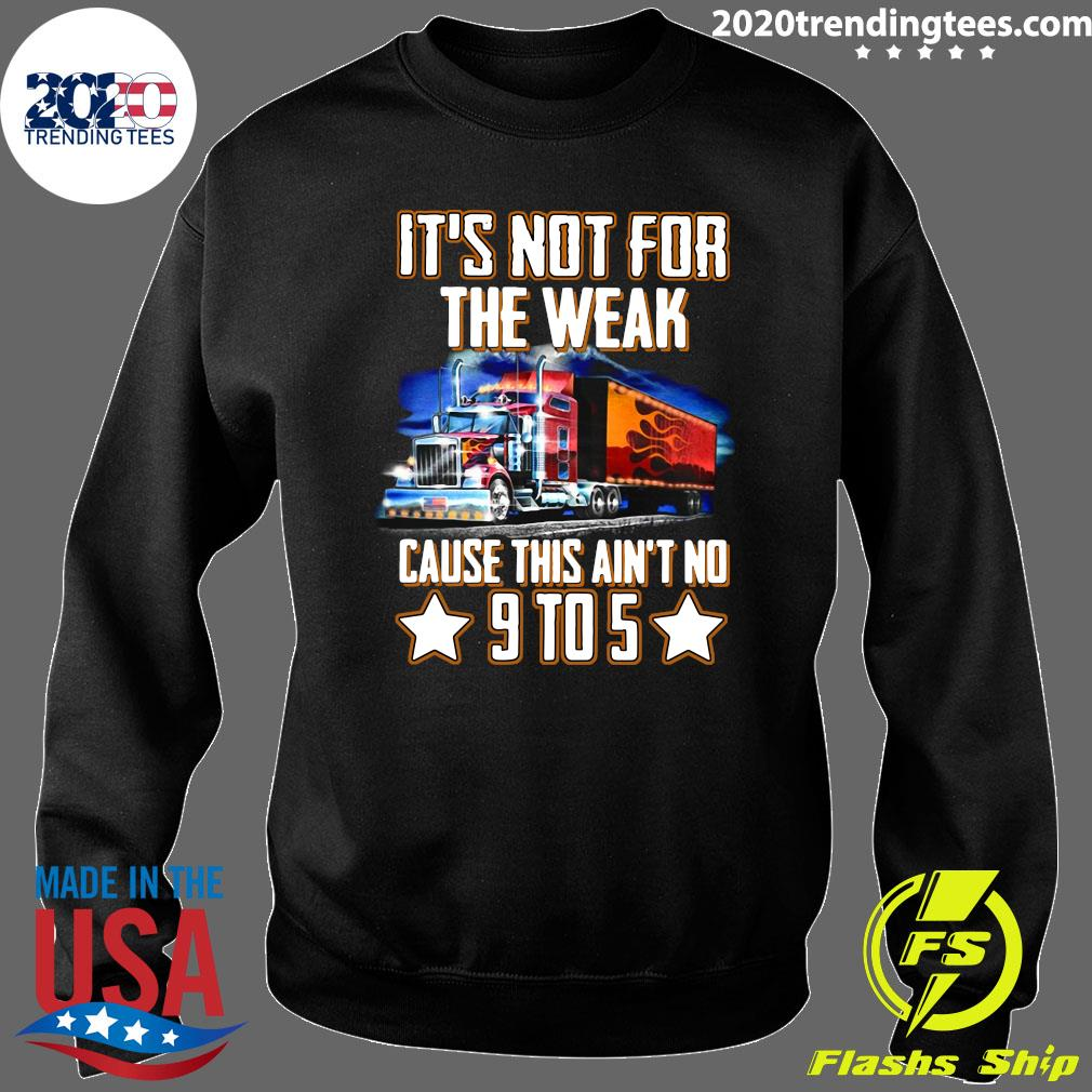 Trucker It's Not For The Weak Cause This Ain't No 9 To 5 Shirt Sweater