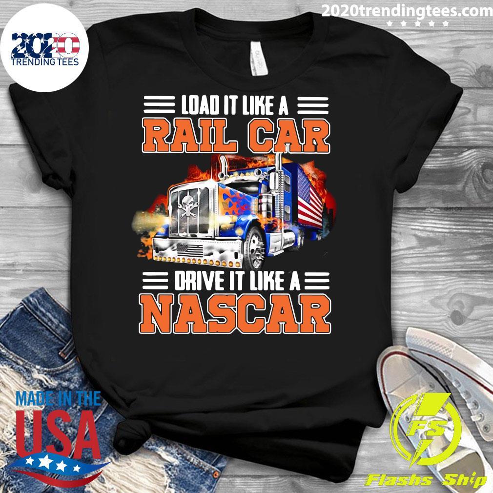 Trucker Load It Like A Rail Car Drive It Like A Nascar Shirt Ladies tee
