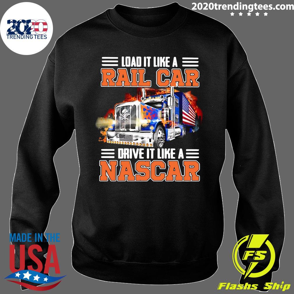 Trucker Load It Like A Rail Car Drive It Like A Nascar Shirt Sweater