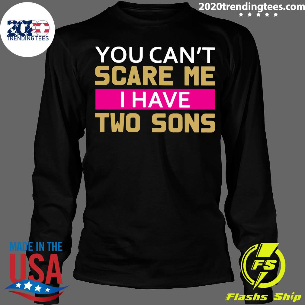 Womens You Can't Scare Me I Have Two Sons Mom Shirt Longsleeve