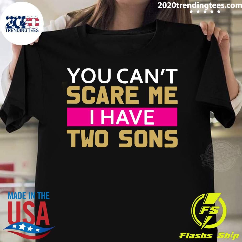 Womens You Can't Scare Me I Have Two Sons Mom Shirt