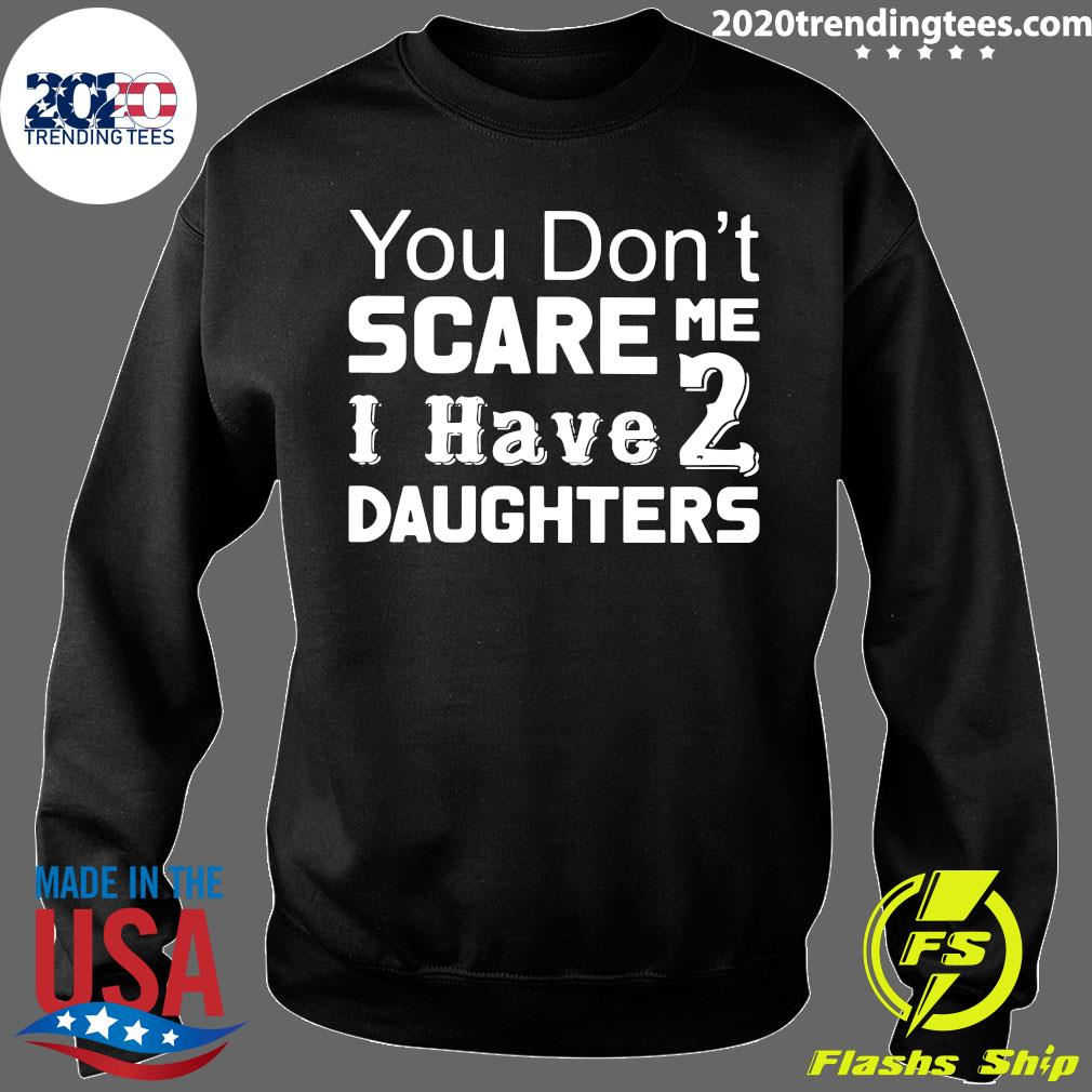 You Don't Scare Me I Have Two Daughters Shirt Sweater