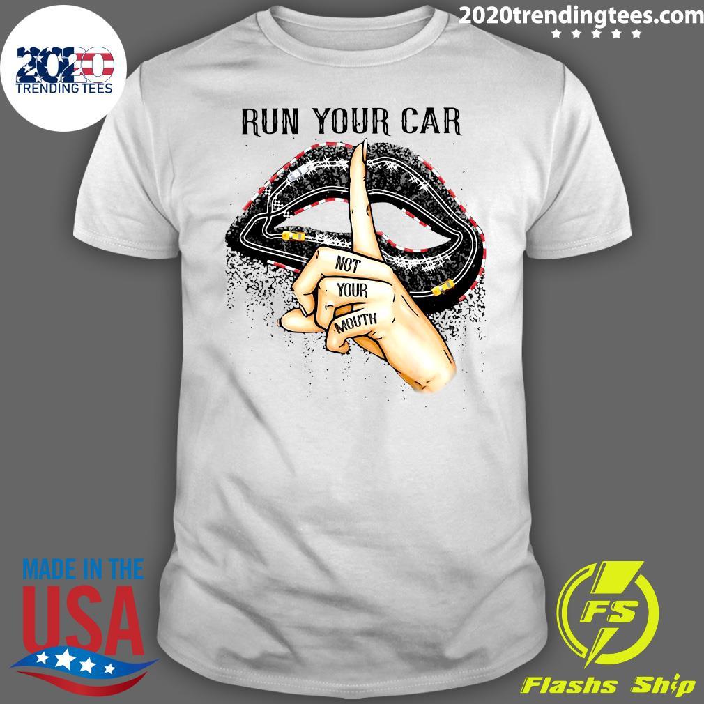 Run Your Car Not Your Mouth Lip Shirt
