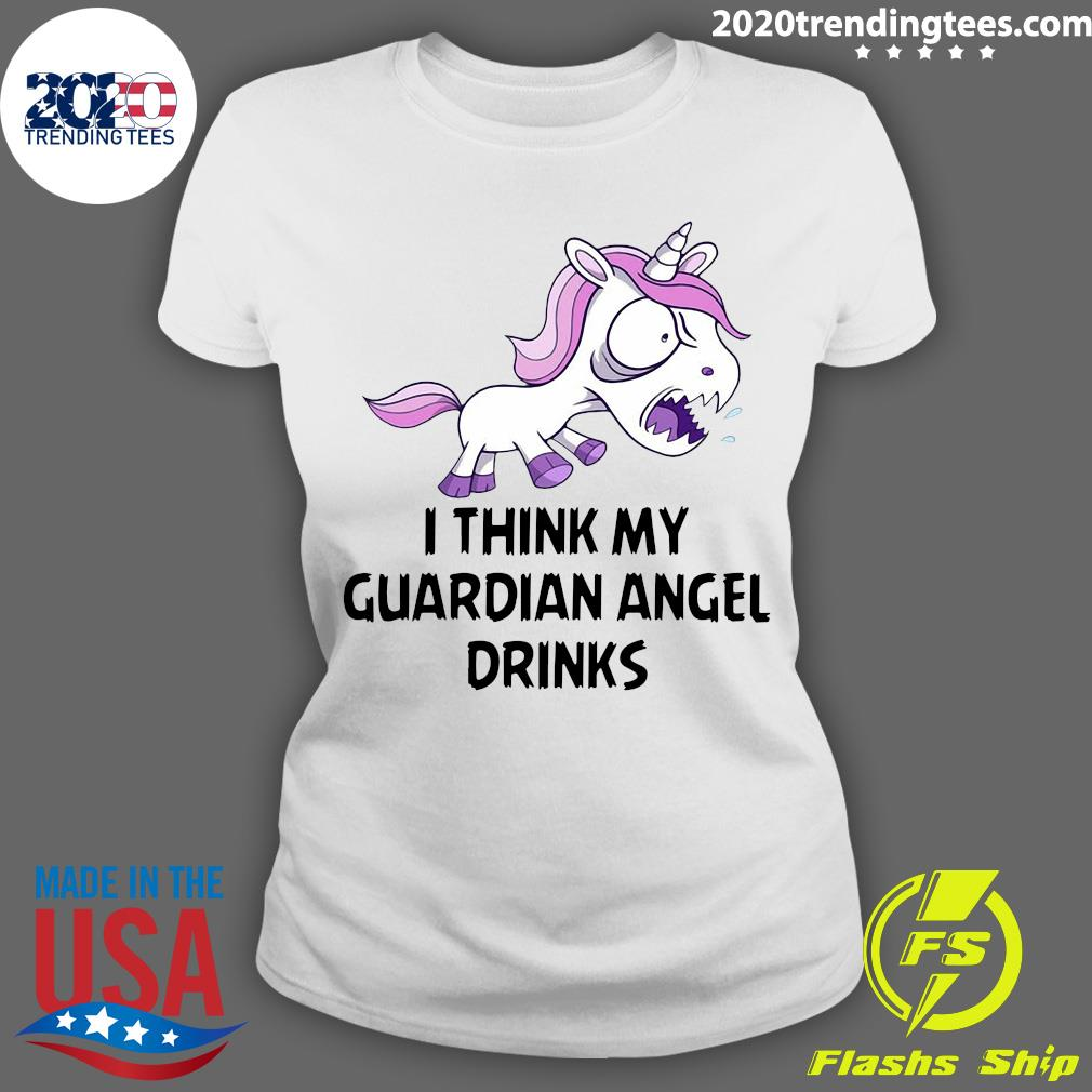 Unicorns I Think My Guardian Angel Drinks Shirt Ladies tee
