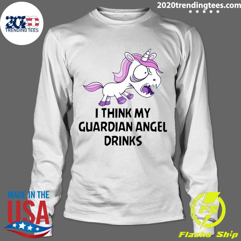 Unicorns I Think My Guardian Angel Drinks Shirt Longsleeve