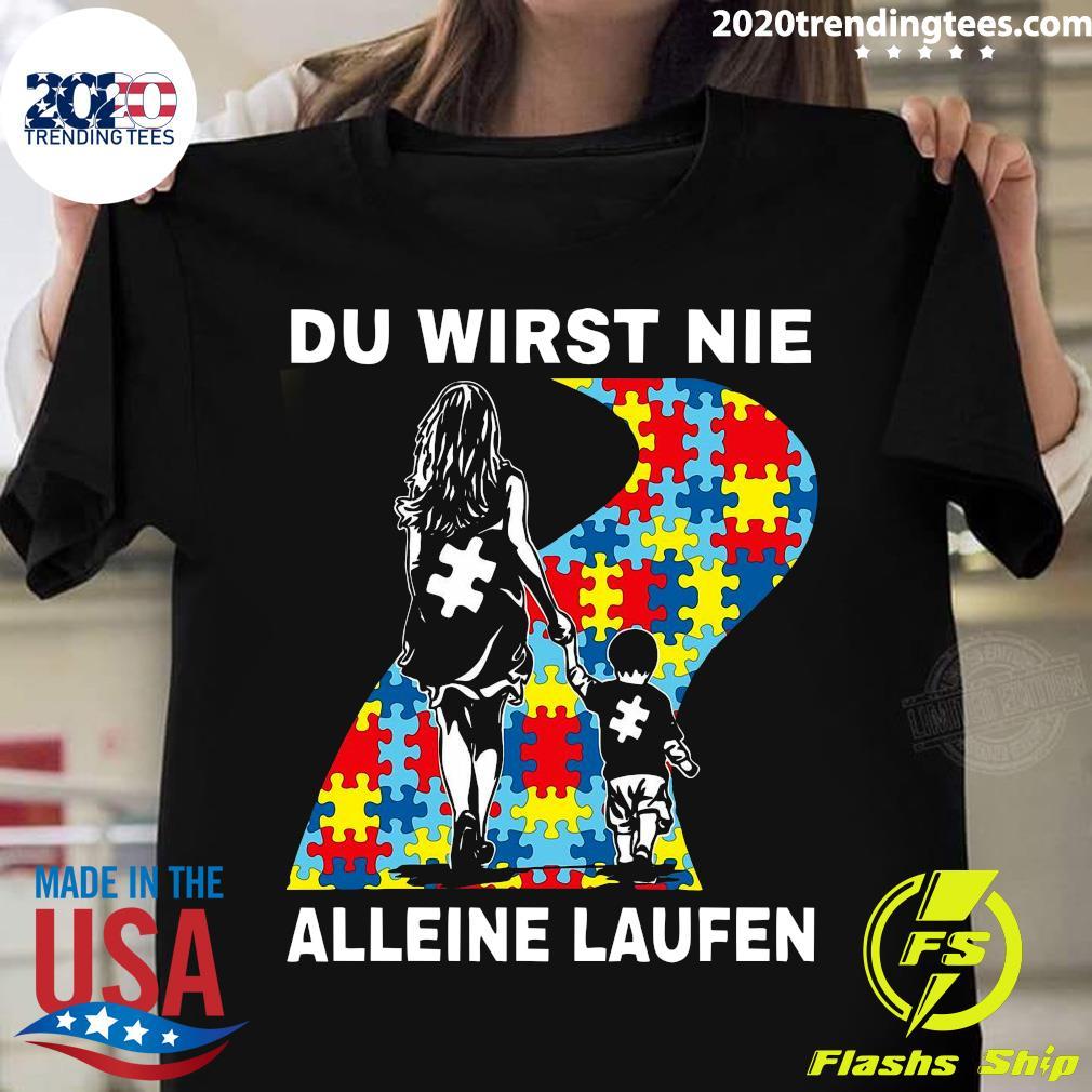 Autism Du Wirst Nie Alleine Laufen Shirt