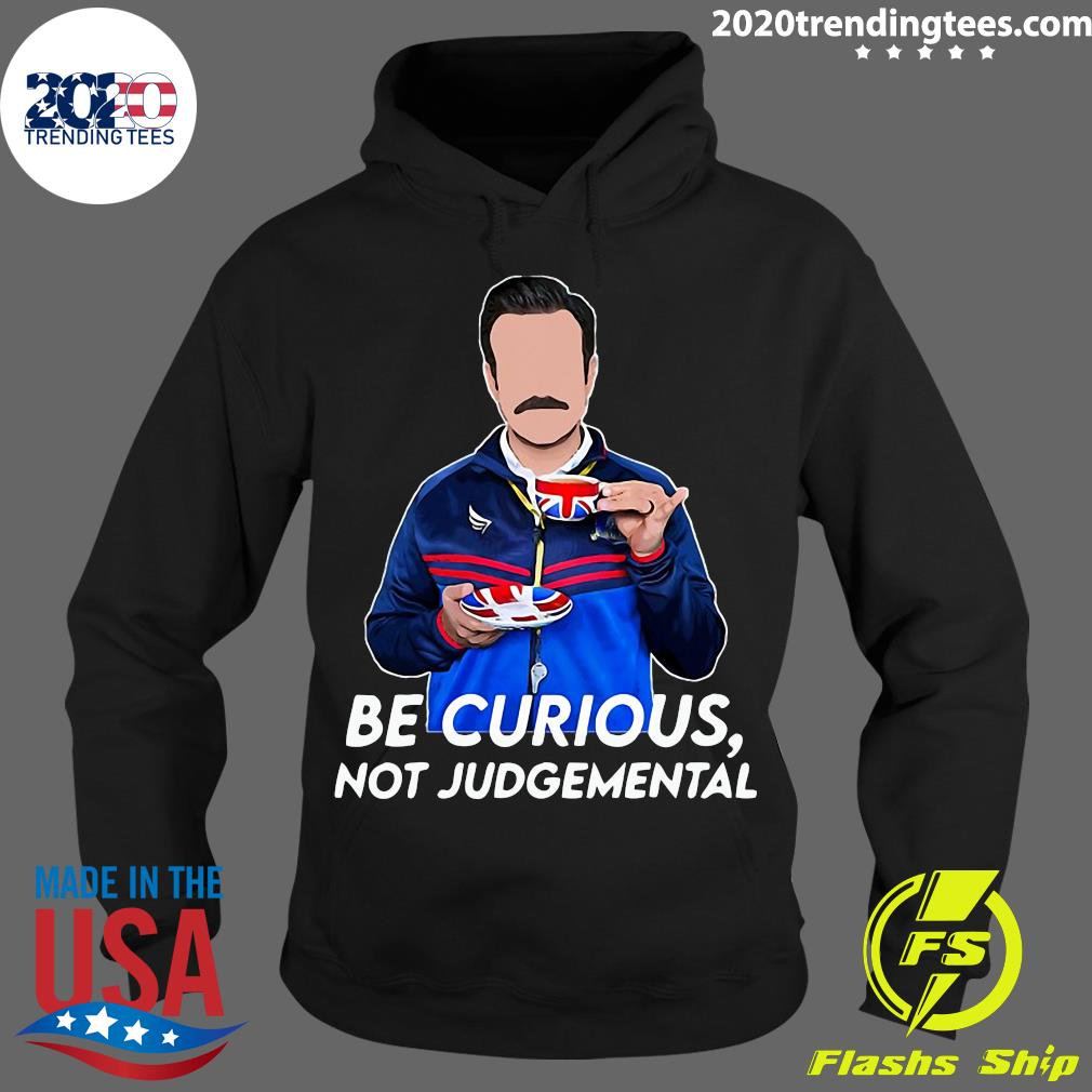 Be Curious Not Funny Judgemental Shirt Hoodie