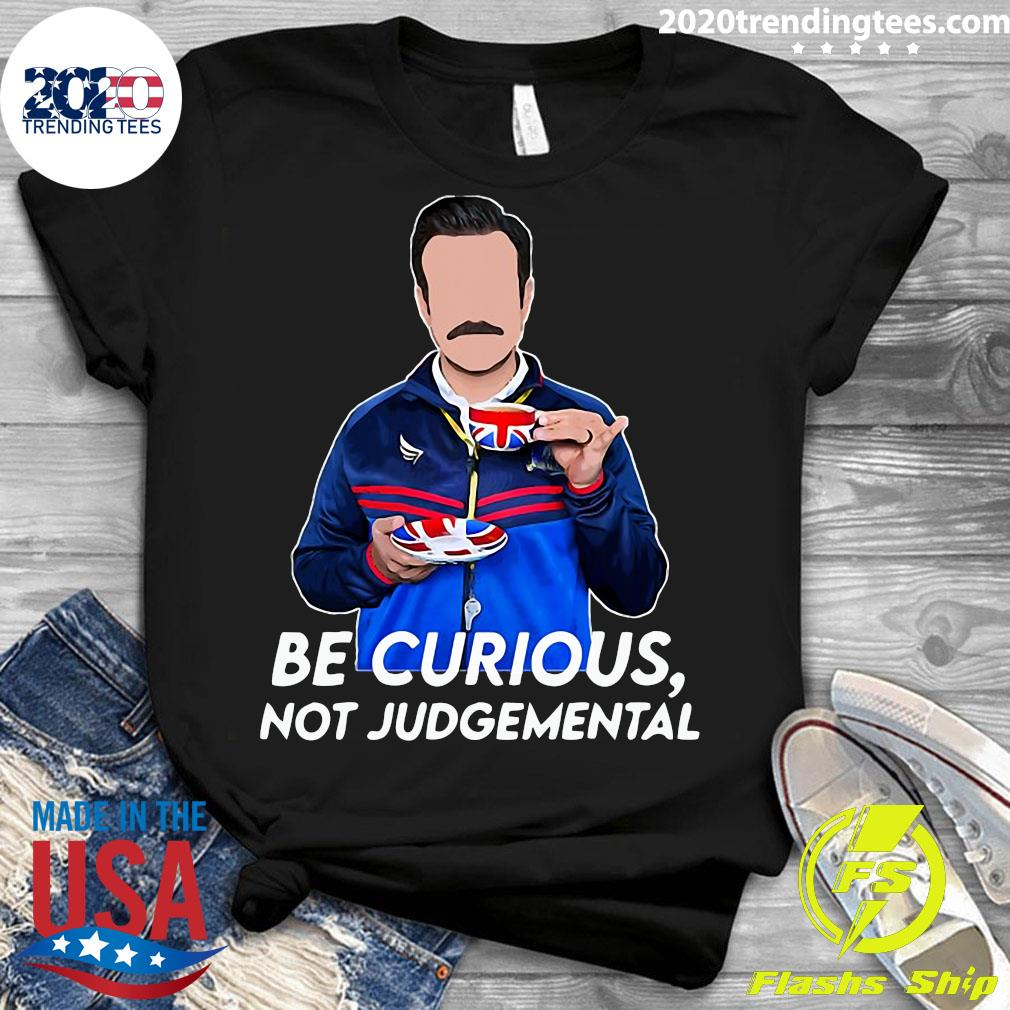 Be Curious Not Funny Judgemental Shirt Ladies tee