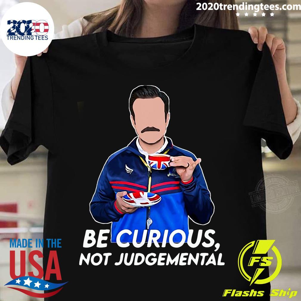 Be Curious Not Funny Judgemental Shirt