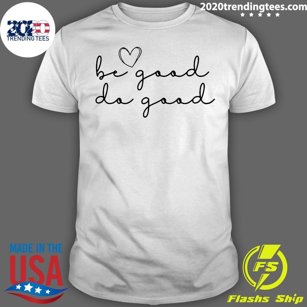 Be Good Do Good Shirt