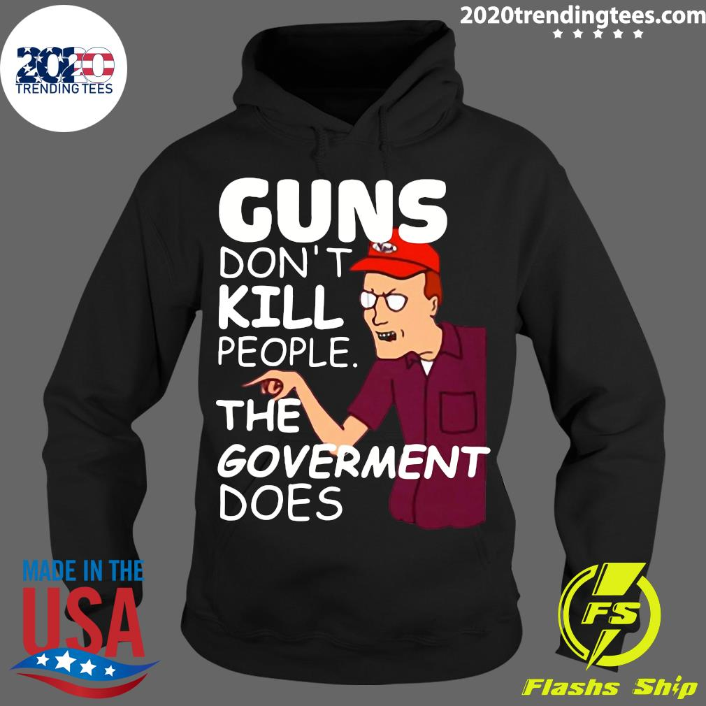Dale Gribble Guns Don,t Kill People The Goverment Does Shirt Hoodie