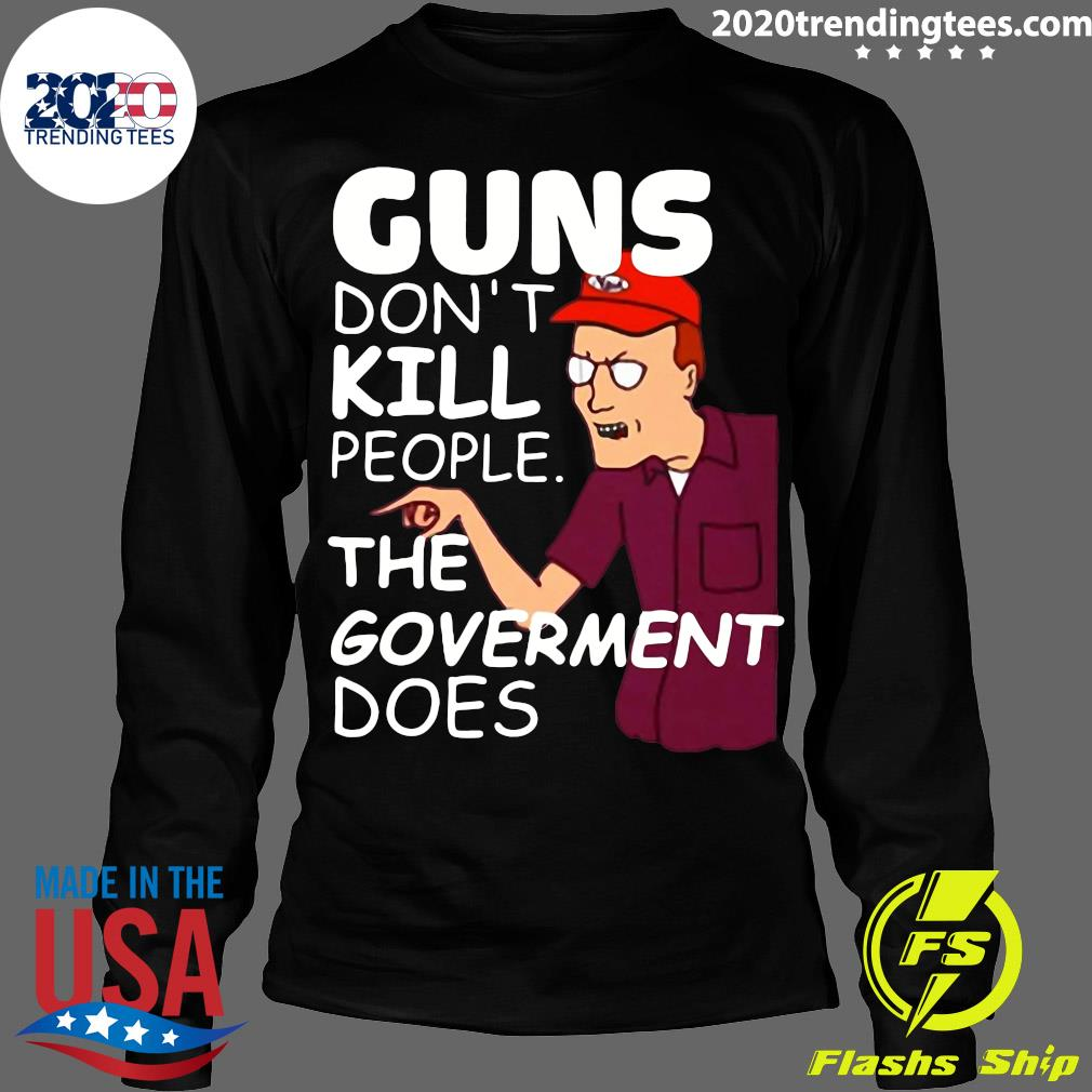 Dale Gribble Guns Don,t Kill People The Goverment Does Shirt Longsleeve