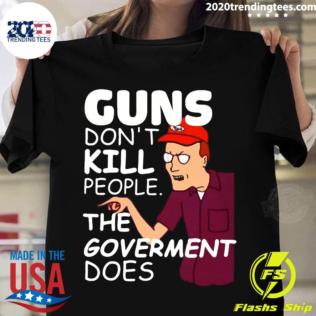 Dale Gribble Guns Don,t Kill People The Goverment Does Shirt