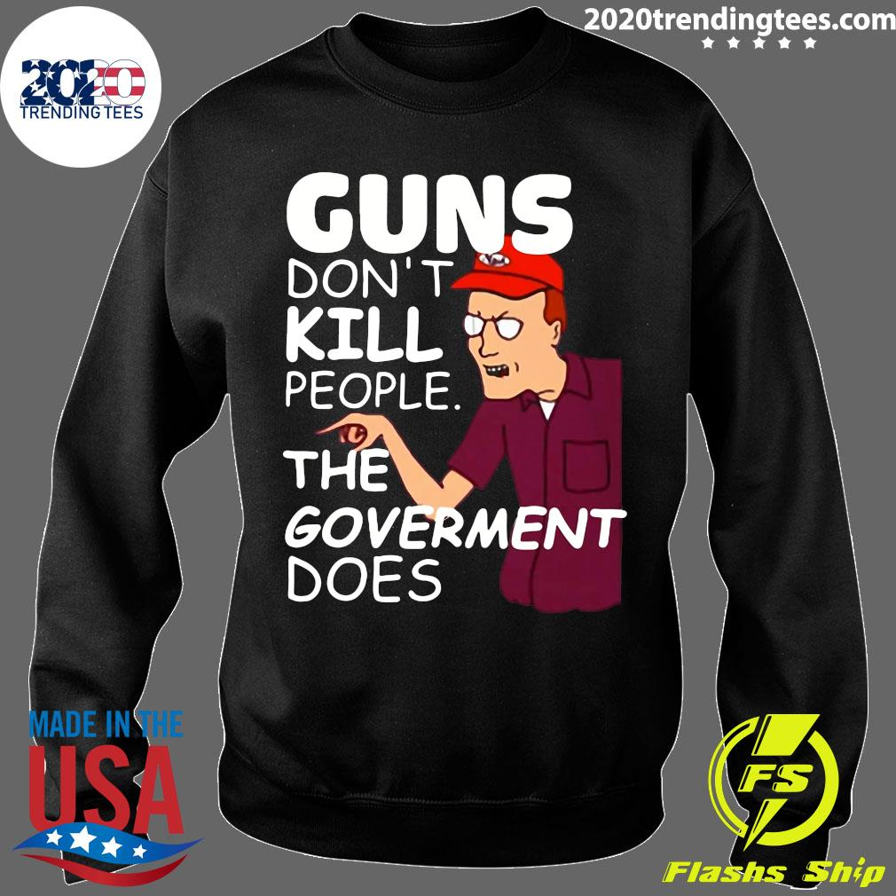 Dale Gribble Guns Don,t Kill People The Goverment Does Shirt Sweater