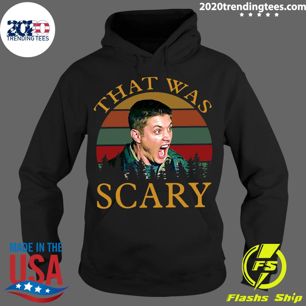 Dean Winchester That Was Scary Vintage Shirt Hoodie