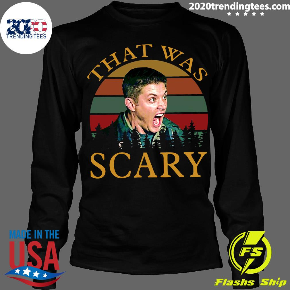 Dean Winchester That Was Scary Vintage Shirt Longsleeve