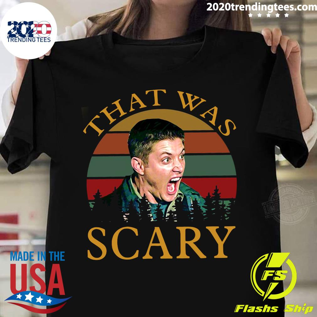 Dean Winchester That Was Scary Vintage Shirt