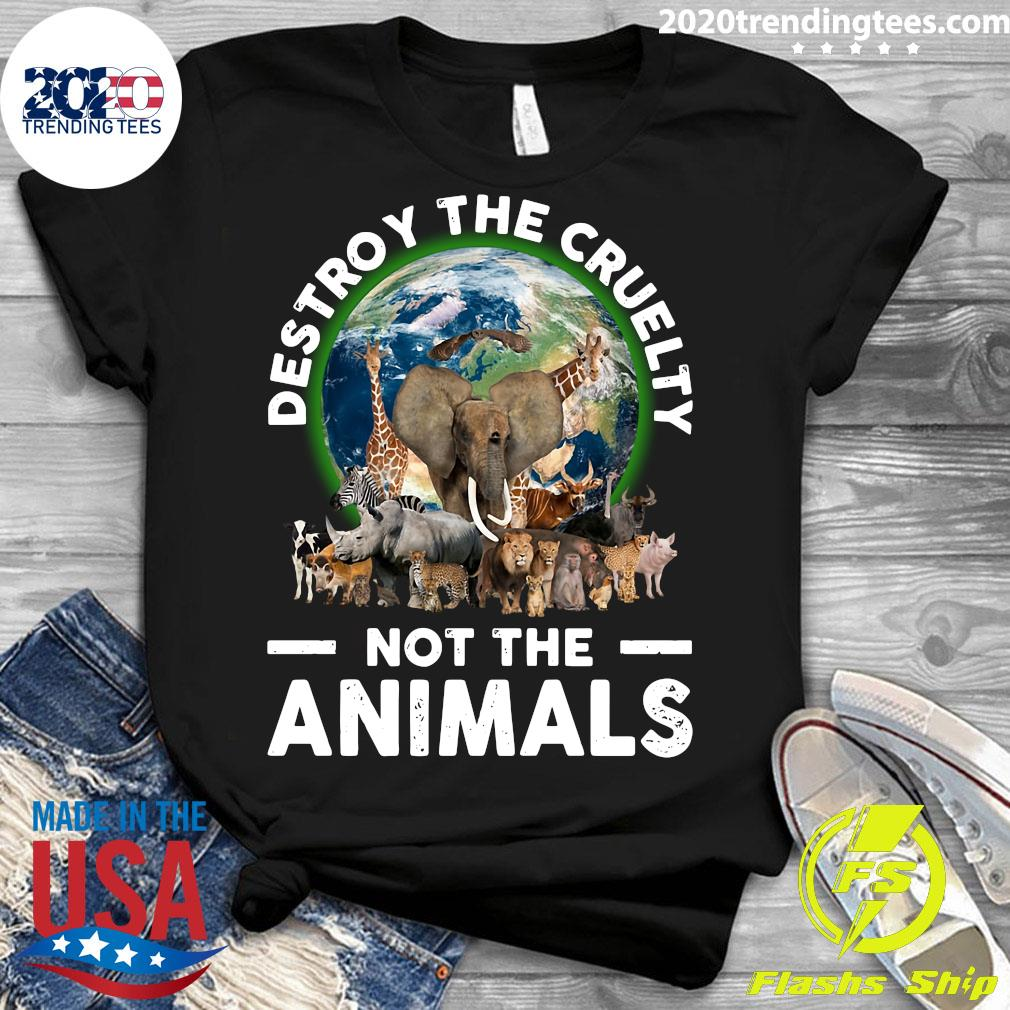 Destroy The Cruelty Not The Animals Shirt Ladies tee