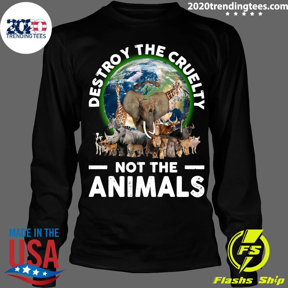 Destroy The Cruelty Not The Animals Shirt Longsleeve
