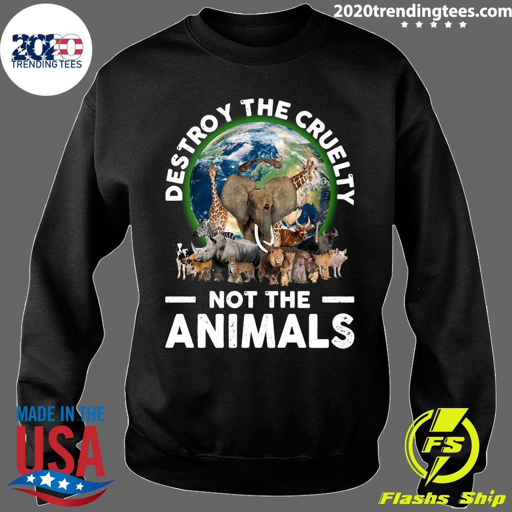 Destroy The Cruelty Not The Animals Shirt Sweater