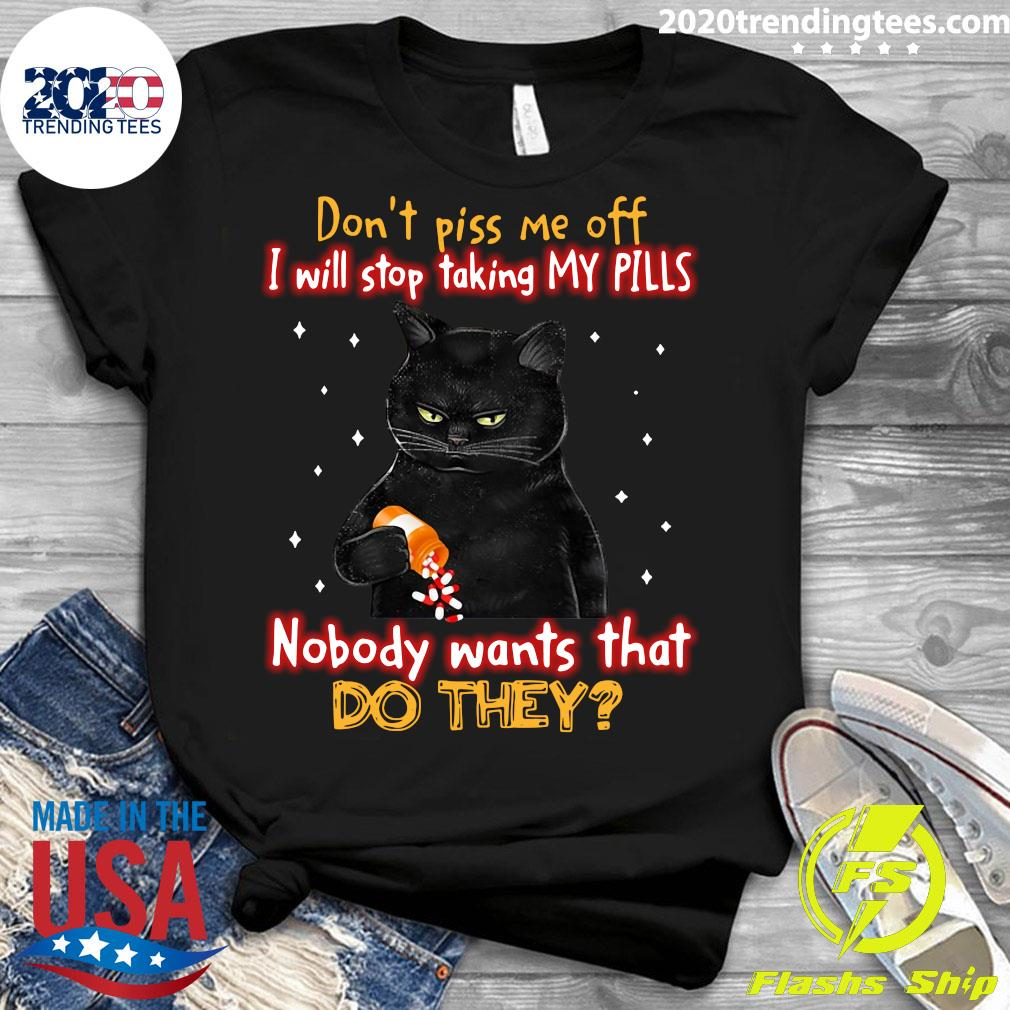 Don't Piss Me Off I Will Stop Taking My Pills Cat Nobody Wants That Do They Shirt Ladies tee