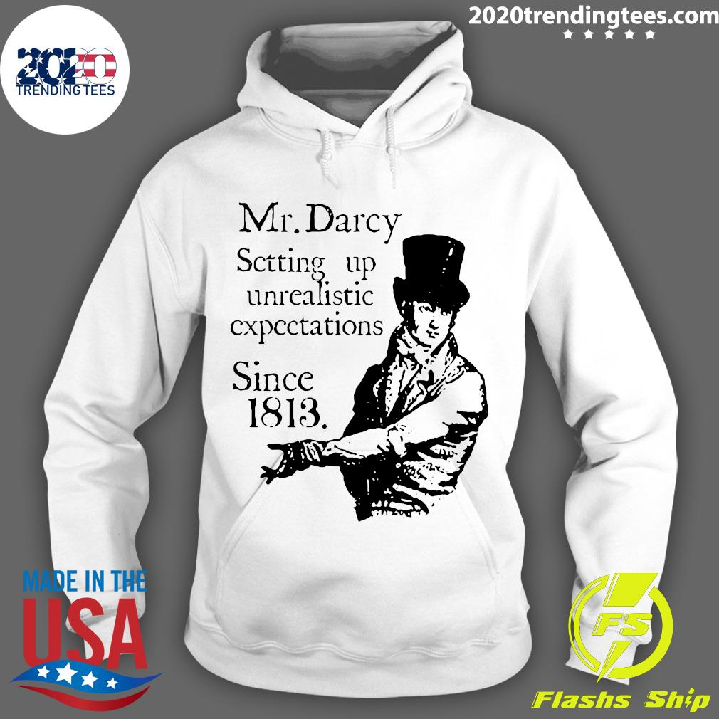 Fitzwilliam Mr. Darcy Setting Up Unrealistic Expectations Since 1813 Shirt Hoodie