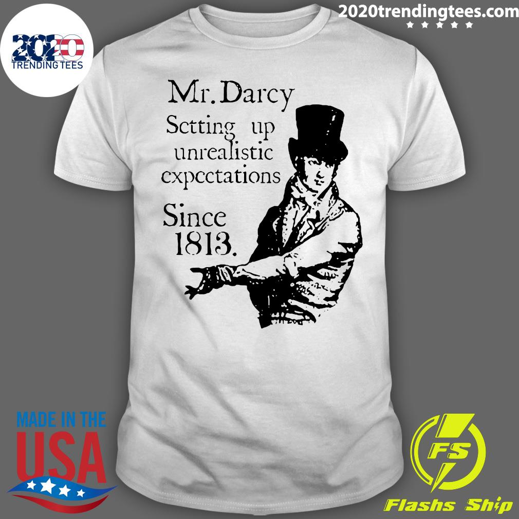 Fitzwilliam Mr. Darcy Setting Up Unrealistic Expectations Since 1813 Shirt