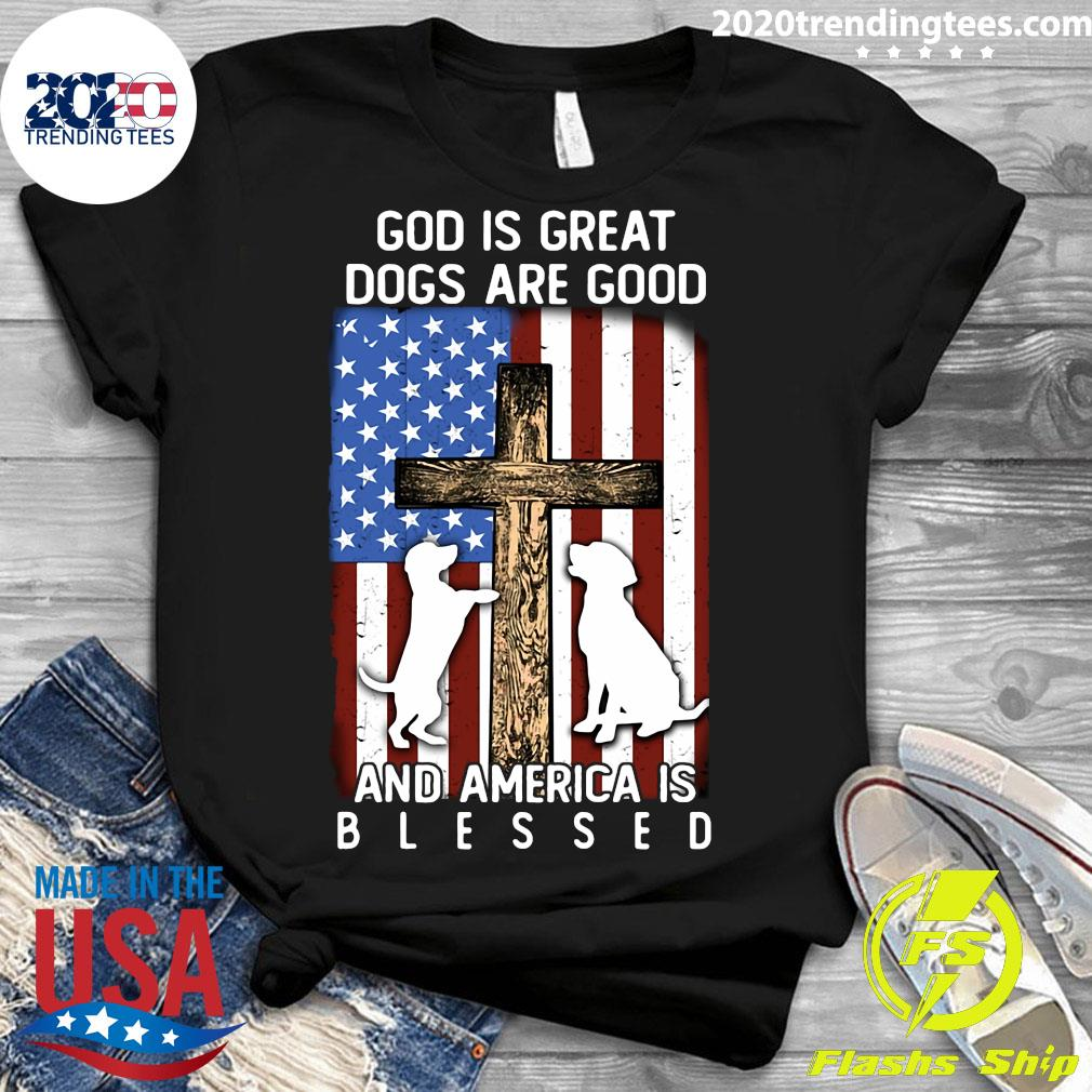 God Is Great Dogs Are Good And America Is Blessed Flag Shirt Ladies tee