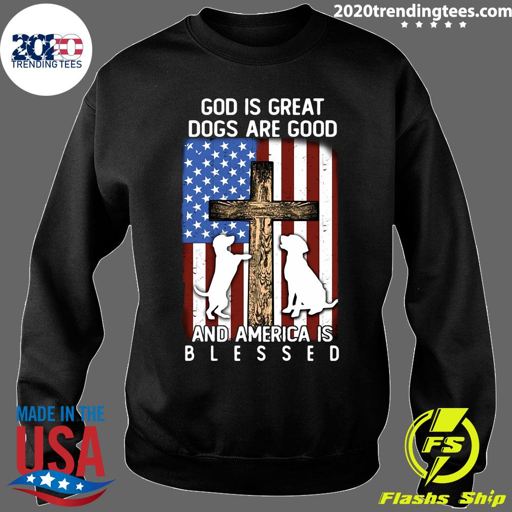 God Is Great Dogs Are Good And America Is Blessed Flag Shirt Sweater
