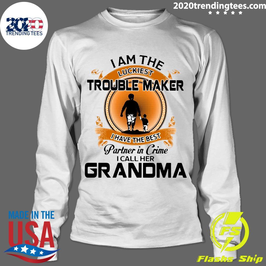 Grandson I Am The Luckiest Trouble Maker I Have The Best Partner In Crime I Call Her Grandma Shirt Longsleeve