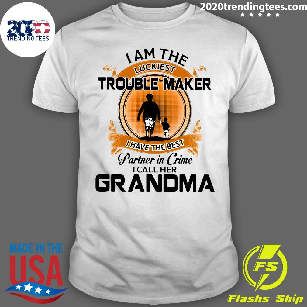 Grandson I Am The Luckiest Trouble Maker I Have The Best Partner In Crime I Call Her Grandma Shirt