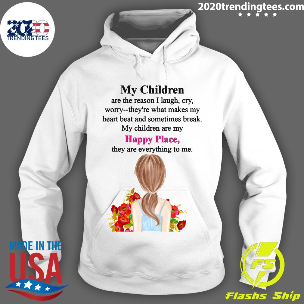 My Children Are The Reason I Laugh My Children Are My Happy Place They Are Everything To Me Shirt Hoodie