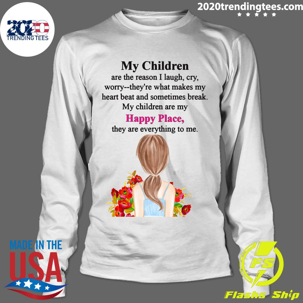 My Children Are The Reason I Laugh My Children Are My Happy Place They Are Everything To Me Shirt Longsleeve