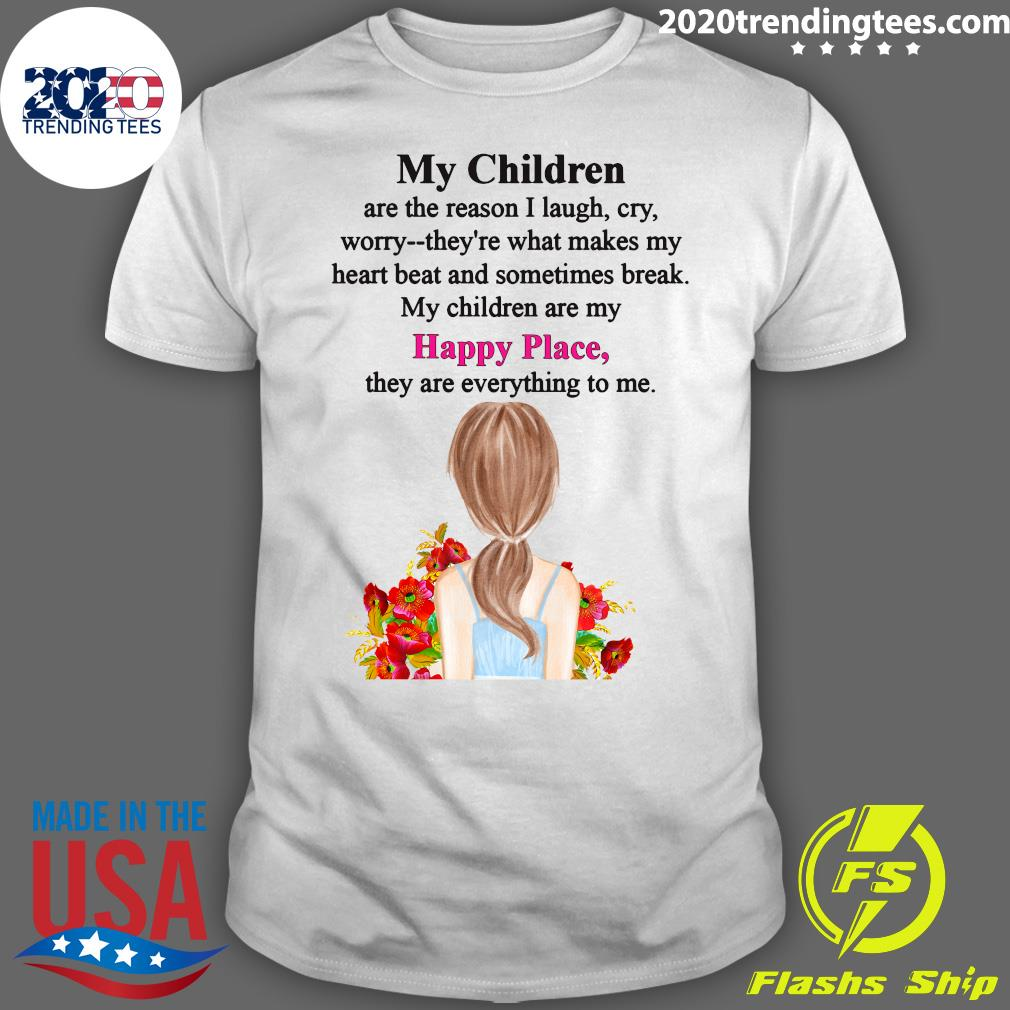 My Children Are The Reason I Laugh My Children Are My Happy Place They Are Everything To Me Shirt