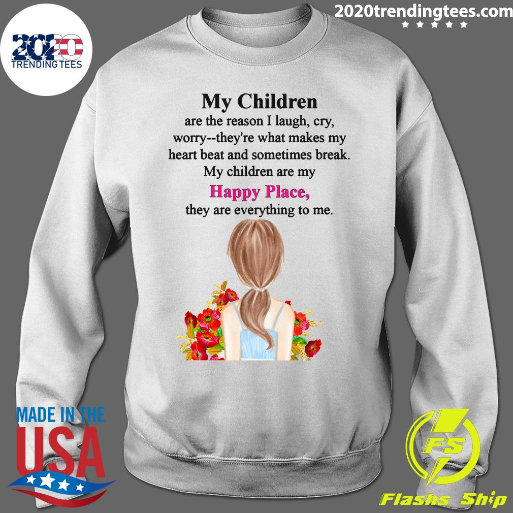 My Children Are The Reason I Laugh My Children Are My Happy Place They Are Everything To Me Shirt Sweater