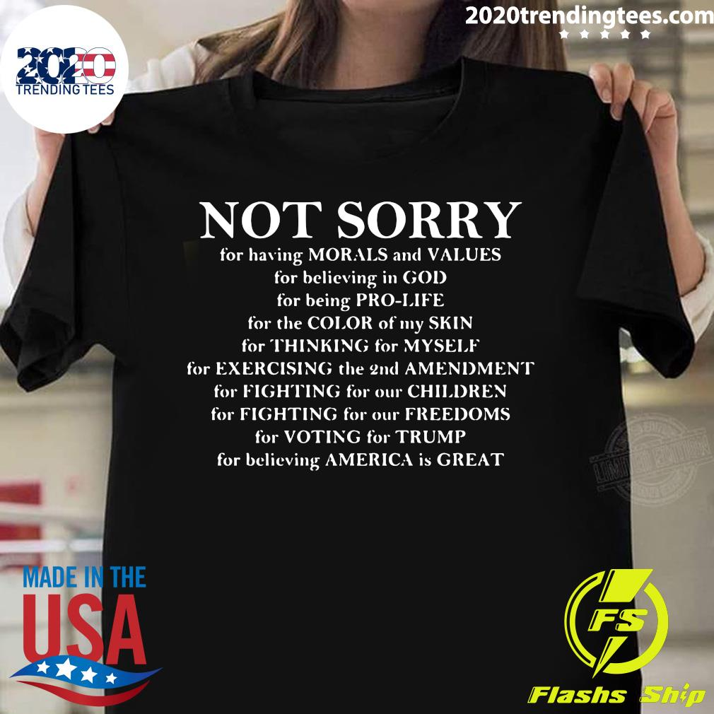 Not Sorry For Having Morals And Values For Believing In God Shirt