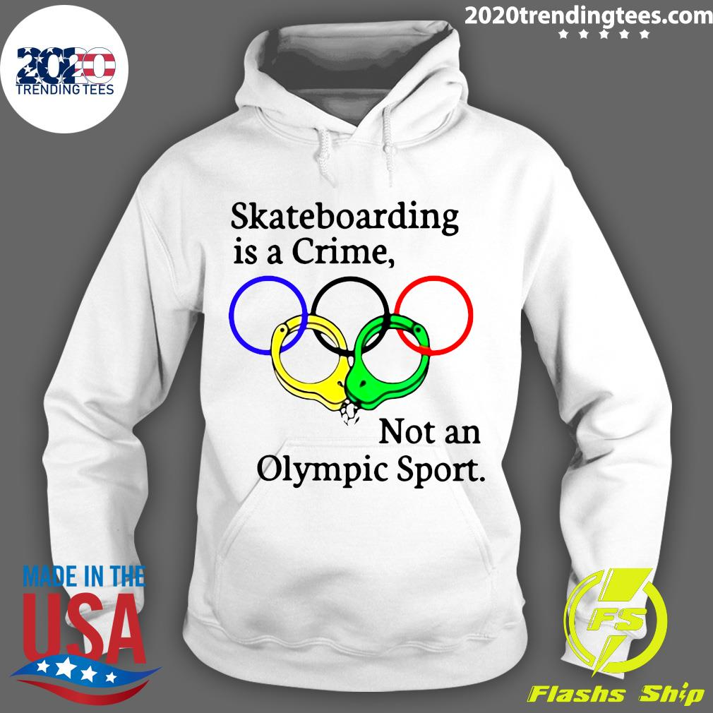 Skateboarding Is A Crime Not An Olympic Sport Shirt Hoodie