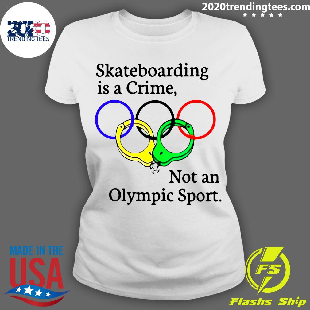 Skateboarding Is A Crime Not An Olympic Sport Shirt Ladies tee